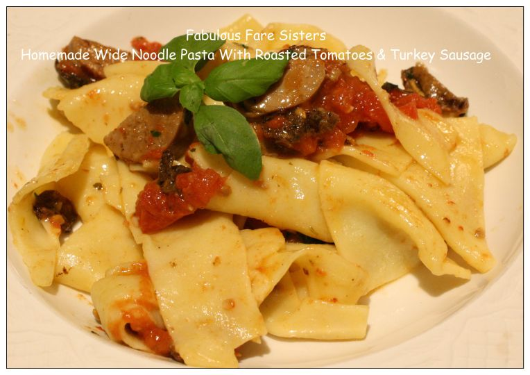 Homemade Wide Noodle Pasta With Roasted Tomatoes & Turkey Sausage