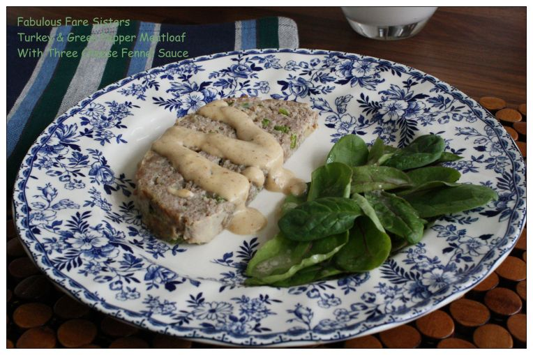 Turkey & Green Pepper Meatloaf With Three Cheese Fennel Sauce 5