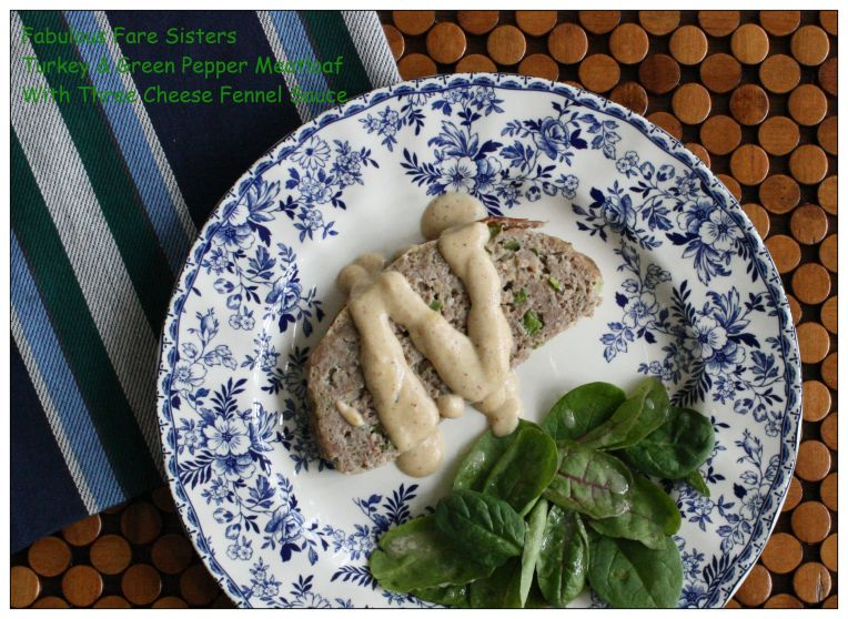 Turkey & Green Pepper Meatloaf With Three Cheese Fennel Sauce 6