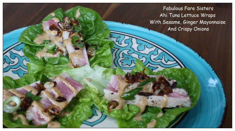 Ahi Tuna Lettuce Wraps With Sesame, Ginger Mayonnaise And Crispy Onions 3