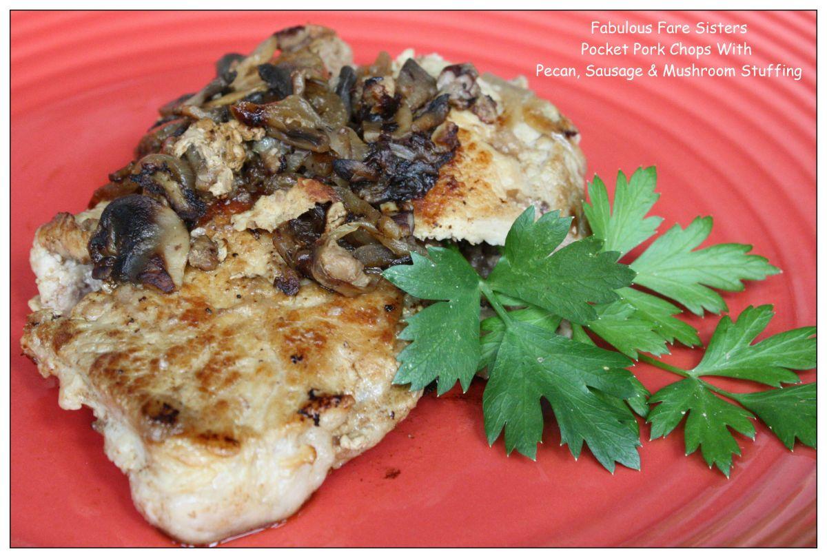 Pocket Pork Chops With Pecan, Sausage & Mushroom Stuffing – Fabulous ...